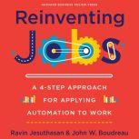 Reinventing Jobs A 4-Step Approach for Applying Automation to Work, John W. Boudreau