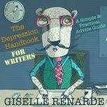 The Depression Handbook for Writers: A Simple and Practical Advice Guide, Giselle Renarde