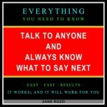 Talk to Anyone and Always Know what to Say Next Be Interesting, Entertaining, Persuasive, and Funny, Zane Rozzi