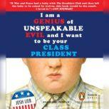 I Am a Genius of Unspeakable Evil and I Want to Be Your Class President, Josh Lieb