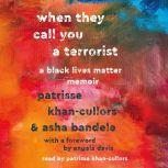 When They Call You a Terrorist A Black Lives Matter Memoir, Patrisse Khan-Cullors
