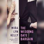 The Wedding Date Bargain, Mira Lyn  Kelly