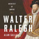 Walter Ralegh Architect of Empire, Alan Gallay