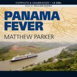 Panama Fever The Epic Story of the Building of the Panama Canal, Matthew Parker