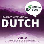 Learn Conversational Dutch Vol. 2 Lessons 31-50. For beginners. Learn in your car. Learn on the go. Learn wherever you are., LinguaBoost