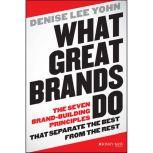 What Great Brands Do The Seven Brand-Building Principles that Separate the Best from the Rest, Denise Lee Yohn