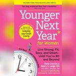 Younger Next Year for Women, 2nd Edition Life Fit, strong, Sexy, and Smart-Until You're 80 and Beyond, Chris Crowley