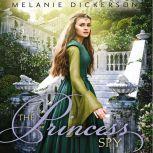 The Princess Spy, Melanie Dickerson