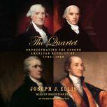 The Quartet Orchestrating the Second American Revolution, 1783-1789, Joseph J. Ellis