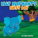 Elly Elephant's First Day, Kelly Curtiss