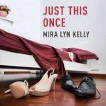 Just This Once, Mira Lyn Kelly