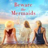 Beware the Mermaids, Carrie Talick
