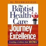 The Baptist Health Care Journey to Excellence Creating a Culture that WOWs!, Al Stubblefield