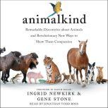 Animalkind Remarkable Discoveries About Animals and Revolutionary New Ways to Show Them Compassion, Ingrid Newkirk