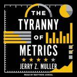 The Tyranny of Metrics, Jerry Z. Muller