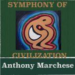 Symphony of Civilization A Song of the Flow of Nature and the Sonic Symphony that Surrounds us Everyday, Anthony Marchese