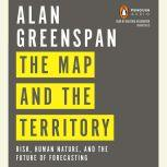 The Map and the Territory Risk, Human Nature, and the Future of Forecasting, Alan Greenspan