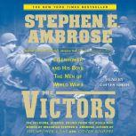 The Victors Eisenhower and His Boys: The Men of World War II, Stephen E. Ambrose