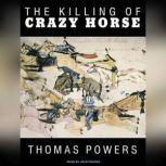 The Killing of Crazy Horse, Thomas Powers