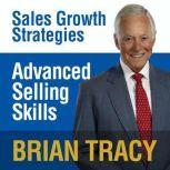 Advanced Selling Skills Sales Growth Strategies, Brian Tracy