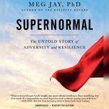 Supernormal The Untold Story of Adversity and Resilience, Meg Jay