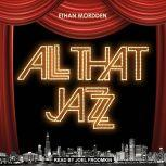 All That Jazz The Life and Times of the Musical Chicago, Ethan Mordden
