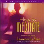 How to Meditate, Revised and Expanded, Lawrence LeShan, Ph.D.