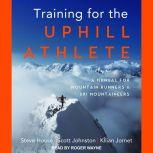Training for the Uphill Athlete A Manual for Mountain Runners and Ski Mountaineers, Steve House