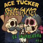 El Chupacabra - Part 2 An Ace Tucker Space Trucker Adventure, James R. Tramontana