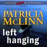 Left Hanging (Caught Dead in Wyoming, Book 2), Patricia McLinn