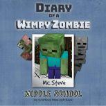 Diary Of A Minecraft Wimpy Zombie Book 1: Middle School (An Unofficial Minecraft Book), MC Steve