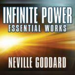 Infinite Power Essential Works by Neville Goddard, Neville Goddard