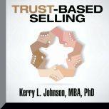 Trust-Based Selling, Kerry L. Johnson