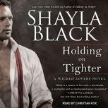 Holding on Tighter, Shayla Black