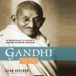 Gandhi CEO 14 Principles to Guide & Inspire Modern Leaders, Alan Axelrod
