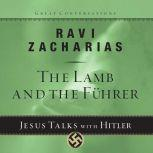 The Lamb and the Fuhrer Jesus Talks With Hitler, Ravi K Zacharias