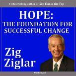 Hope: The Foundation for Successful Change, Zig Ziglar