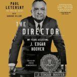 The Director My Years Assisting J. Edgar Hoover, Paul Letersky