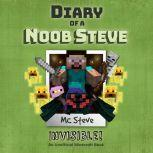 Diary Of A Minecraft Noob Steve Book 4: Invisible! (An Unofficial Minecraft Book), MC Steve