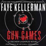 Gun Games A Decker/Lazarus Novel, Faye Kellerman