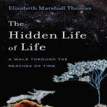 The Hidden Life of Life: A Walk through the Reaches of Time, Elizabeth Marshall Thomas