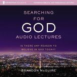 Searching for God: Audio Lectures Is There Any Reason to Believe in God Today?, Brandon McGuire