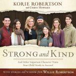 Strong and Kind Raising Kids of Character, Korie Robertson