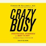 Crazybusy Overstretched, Overbooked, and About to Snap! Strategies for Handling Your Fast-Paced Life, Edward M. Hallowell, M.D.