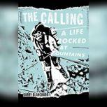 The Calling A Life Rocked by Mountains, Barry Blanchard