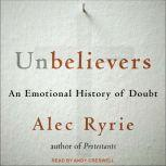 Unbelievers An Emotional History of Doubt, Alec Ryrie