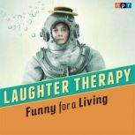 NPR Laughter Therapy: Funny for a Living, NPR