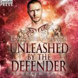 Unleashed by the Defender A Kindred Tales Novel, Evangeline Anderson