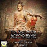 The Search for Gautama Buddha; Waves of Infinity, Geoffrey Giuliano