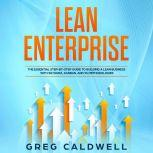 Lean Enterprise The Essential Step-by-Step Guide to Building a Lean Business with Six Sigma, Kanban, and 5S Methodologies, Greg Caldwell